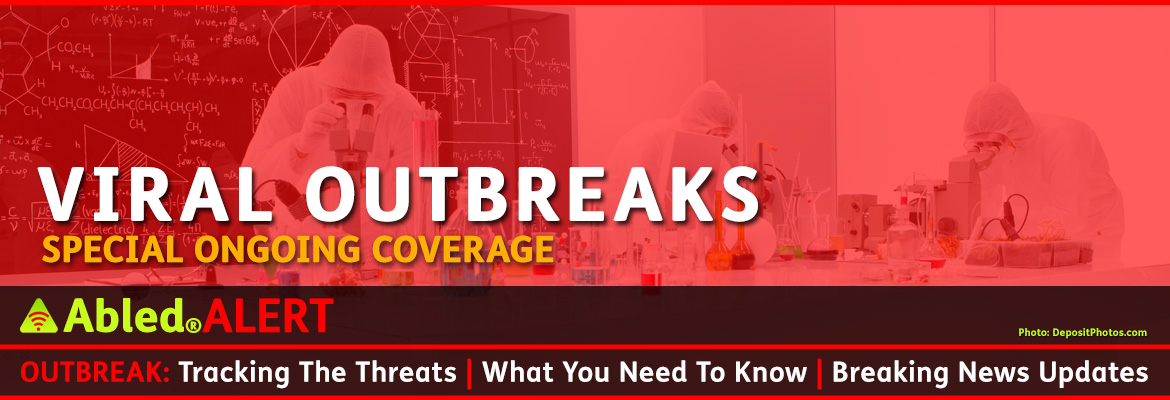 AbledALERT Banner shows 3 lab workers in protective gear working at electron microscopes in a lab. There is a chalkboard in the background with different equations and formulas on it. Large white letters over the red transparent background read: Viral Outbreaks - Special Ongoing Coverage. The headline reads: Outbreak: tracking the Threats | What you need to know and Breaking News Updates.