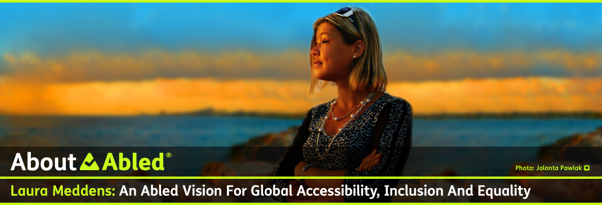AboutAbled Post Banner shows Abled Co-Founder Laura Meddens looking out at the seaside at sunset in Curaçao with the text Laura Meddens: An Abled Vision For Global Accessibility, Inclusion and Equality. Photo by Artist, Sculptor,Photographer and Jeweler Jolanta Pawlak. Click here to go to Jolanta's webpage.
