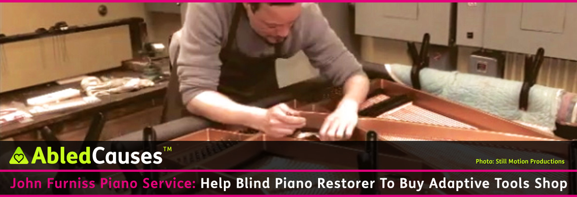 AbledCauses Post Banner shows John Furniss at work, restoring a grand piano. The headline reads: John Furniss Piano Service: Help blind piano restorer to buy adaptive tools shop.