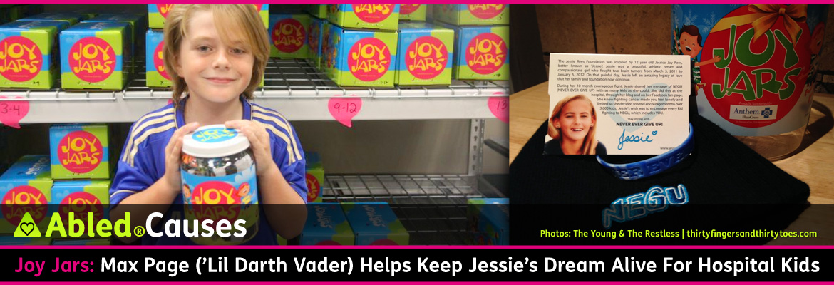 AbledCauses Post Banner shows a split screen of two photos. In the first, Max Page, star of the 'Lil Darth Vader Volkswagen Superbowl Ad is holding a Joy Jar which is full of treats and playthings for kids in hospital. In the second photo a card on a table tells the story of Jessica Joy Rees who came up with the idea for Joy Jars. The headline reads: Joy Jars: Max Page ('Lil' Darth Vader) Helps Keep Jessie's Dream Alive For Hospital Kids.
