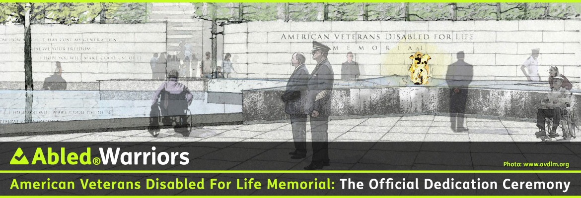 Abled Warriors post banner shows sketches of the American Veterans Disabled For Life Memorial dedicated on October 5, 2014 in Washington, D.C. A stone wall bears the name of the inscribed into it in the background while we see two men observing an eternal flame in the granite star centerpiece of the memorial while we see the left profile of an Armed Forces officer and another man in the center foreground looking off to the left. Someone in a wheelchair is sitting further to the left, looking at the reflecting pool. The headline reads: AbledWarriors: American Veterans Disabled For Life Memorial: The Dedication.