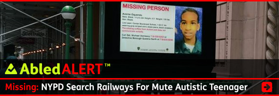 AbledALERT Banner: Missing: NYPD Search Railways For Mute Autistic Teenager. Click to go to the story.