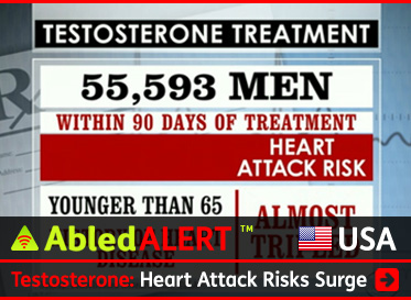 AbledAlert Post Link Banner shows a graphic from CBS News titled Testosterone Treatment 55 thousand 593 Men within 90 Days of treatment Heart Attack Risk Almost Tripled in those younger than 65 with a history of heart disease. The AbledAlert headline reads: Testosterone Supplements: Linked to Double and Almost Triple Risk of Heart Attack. Click here to go to the post.