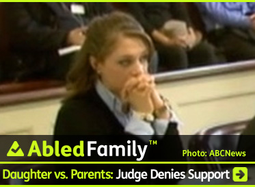 AbledFamily Post link Banner shows a video still from ABC News showing the scene in the courtroom with Rachel Canning sitting at a table in court , resting her elbows on the table with her hands clasped together in front of her mouth. The headline reads ABledFamily: Daughter versus Parents: Judge Denies Support. Click to go to the post.