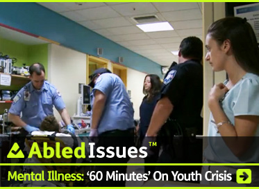 AbledIssues Post Banner shows a video frame of a young person with a mental illness strapped into a yellow ambulance gurney being attended to by paramedics in a hospital corridor while hospital staff look on. The headline reads: Mental Illness: '60 Minutes' Documents Mentally Ill Youth In Crisis With Nowhere To Go. Click here to go to the post.
