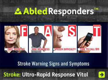 AbledResponders-Headline Link Banner shows the 'FAST' method for assessing a stroke-F= Face dropping, A= Arm weakness, S= Speech Difficulty, T= Time to call 911 or 112 in EU. Click here to go to the article.