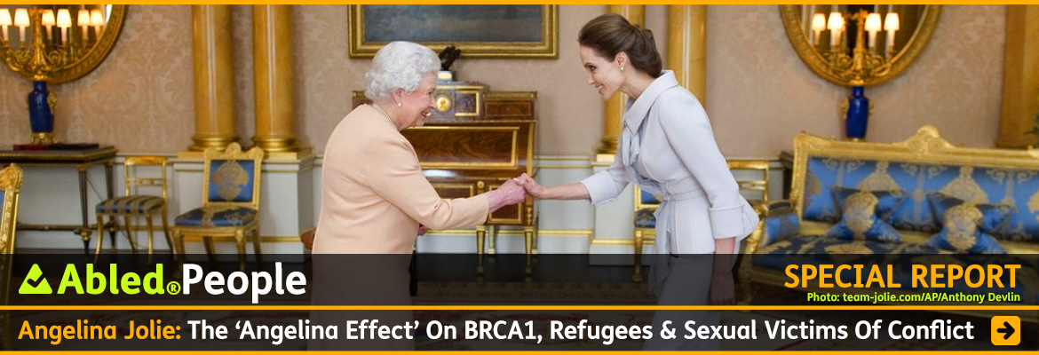AbledPeople Special Report Post Banner shows Angelina Jolie in a grey suit dress shaking hands with Queen Elizabeth The Second of Great Britain, who is wearing a beige peach dress, in a drawing room at Buckingham Palace. The Queen presented Jolie with the Insignia of an Honorary Dame Grand Cross of the Most Distinguished Order of St. Michael and St. George for her campaign to end sexual violence in war zones. Click here to go to the report.