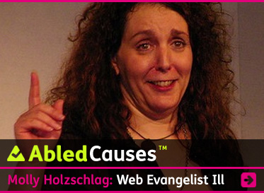 AbledCauses link box shows a photo of Internet Guru Molly Holzschlag speaking at a seminar with the headline: Web Evangelist Ill. Click to go to the story.
