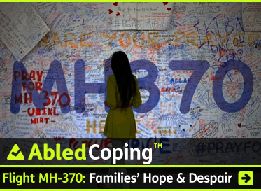AbledCoping Post link Banner shows a woman reading messages on a memorial banner in Malaysia that has large purple print of MH 370 surrounded by handwritten notes and images. The headline reads: AbledCoping: Flight MH 370: Families' Hope and Despair. CLick here to go to the post.