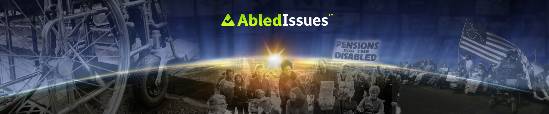 AbledIssues banner shows half-dissolved images from marches for human rights and disability rights and a close up of wheelchair tires stuck on a staircase over a backdrop of the Earth at sunrise as seen from space with the AbledIssues Logo centered near the top.