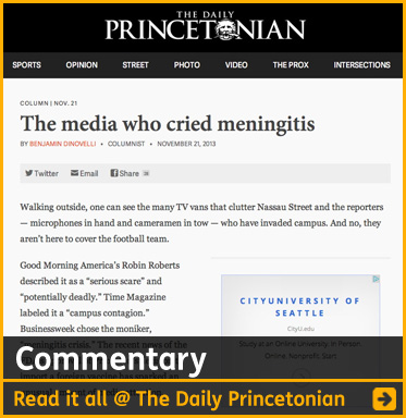 Commentary link box to Op-Ed by Benjamin Dinovelli titled: The media who cried meningitis. Click here to read it at The Daily Princetonian.