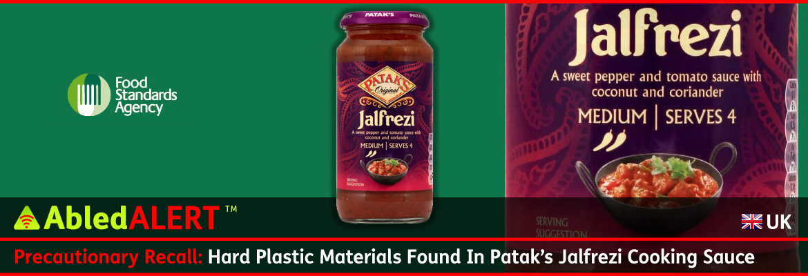 AbledALERT-RECALL-UK: The logo of the UK's Food standard's Agency is shown against a green background with a jar of Patak's Jalfrezi Sauce shown full length next to a closeup of the label followed by the headline: Precautionary Recall: Hard Plastic Materials Found in Patak's Jalfrezi Cooking Sauce.