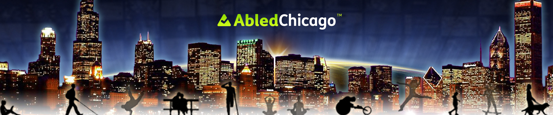 AbledChicago Banner shows a night-time cityscape as seen from the lake with the silhouettes of differently abled people walking, sitting, racing in a sport wheelchair, walking with a guide dog, doing yoga etc. The AbledChicago logo is at the top.