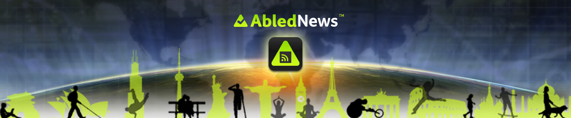 AbledNews Banner shows a panorama of differently-abled people as black silhouettes against a horizon of world city landmarks such as Big Ben, The CN Tower, the Sydney Opera House and so on in a transparent green against a sunrise over the Earth as seen from space with the AbledNews logo at the top over an icon of an RSS feed in the same green set inside a small rounded square set inside the rounded green Abled triangle set against a black rounded square icon box.