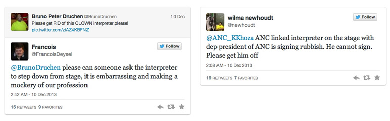 Photo shows Tweets about the fake interpreter. The first by Bruno Peter Druchen reads: Please get rid of this CLOWN interpreter, please! to which Francois Deysel responds: Please can someone ask the interpreter to step down from the stage, it is embarrassing and making a mockery of our profession. Wilma Newhoudt tweets: ANC linked interpreter on the stage with dep president of ANC is signing rubbish, He cannot sign. Please get him off.