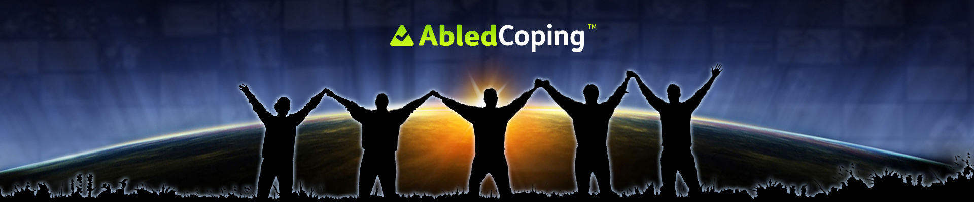AbledCoping Banner shows a silhouette of 5 people standing side-by-side with upraised linked hands against a glowing yellow-orange sunrise seen over the curve of the Earth from space with the AbledCoping logo at the top center of the banner.