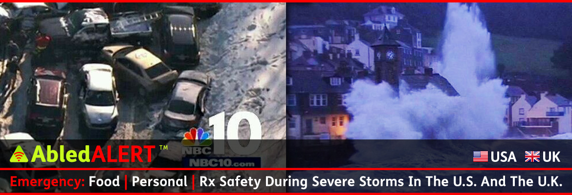 AbledALERT Banner Reads: Emergency: Food, Personal, Rx Safety During Severe Storms in the U.S. and U.K. over images of a multi-car pile-up in the U.S. and a coastal town storm surge in the U.K. sending a wave higher than a clock tower.