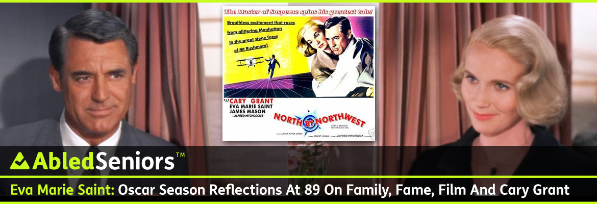 AbledSeniors Post link Banner shows two movie stills from the Alfred Hitchcock movie 'North by Northwest' showing Eva Marie Saint and Cary grant in a train. A poster for the movie is superimposed between the two images. The headline reads: AbledSeniors: Eva Marie Saint: Oscar Season reflections at 89 on Family, Fame, Film and Cary Grant.