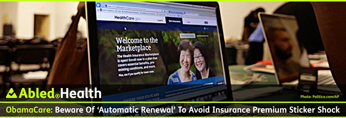 AbledHealth Post banner shows a laptop screen on a desk in an office with the health.gov website on the screen. The headline reads: Obamacare: Beware Of 'Automatic Renewal' To Avoid Insurance Premium Sticker Shock.