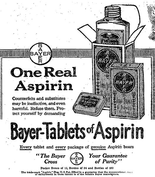 Vintage Aspirin ad from a 1917 edition of the New York Times shows had drawn illustrations of two boxes of Bayer Aspirin and one metal pcoket pack,. The largest box shows about half of one bottle protruding above the opened box flaps. The text reads: One Real Aspirin. Counterfeits and substitutes may be ineffective, and even harmful. Refuse them. Protect yourself by demanding (and then in large bold text) Bayer-Tablets of Aspirin. Smaller text then says Every tablet and every package of genuine Aspirin bears the Bayer Cross -Your Guarantee of Purity flanking an illustration of an Aspirin tablet with the word Bayer imprinted vertically and horizontally. Pocket boxes of 12, Bottles of 24 and Bottles of 100, followed by small print with trademark information.