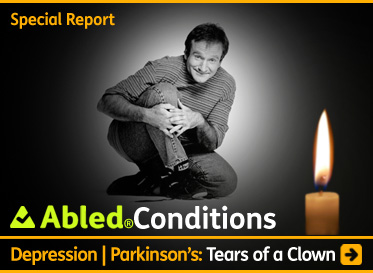 Abled Conditions Special Report link banner shows a black and white photo of Robin Willieams kneeling on one knee and clasping his hands around his other leg which is bent at the knee. He is looking at the camera with an impish grin on his face. There is a candle burning in the right foreground. The Headline reads: AbledConditions: Depression | Parkinson's: Tears of a Clown. Click here to go to our Special Report.