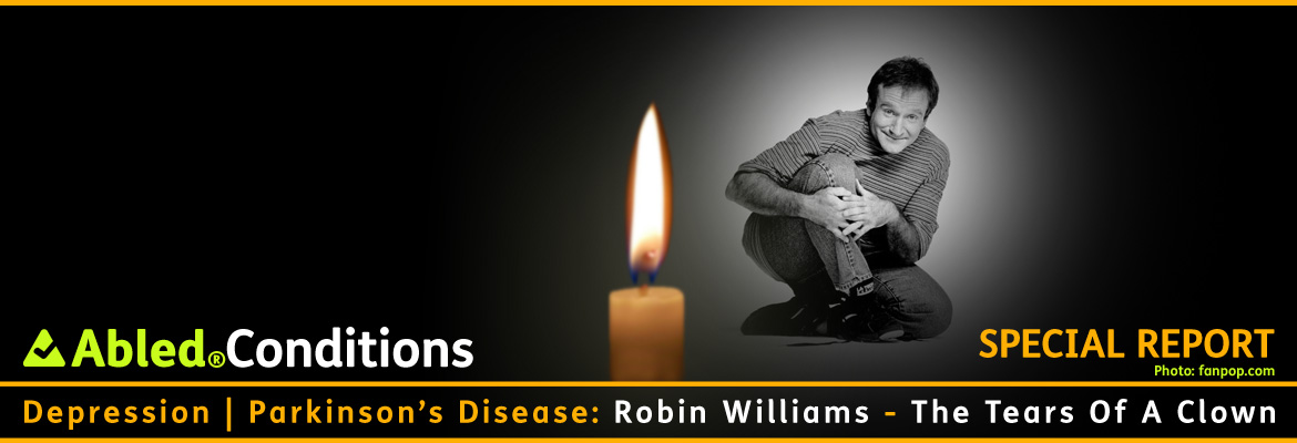 AbledConditions - Special Report Banner: Depression | Parkinson's Disease: Robin WIlliams - The Tears Of A Clown. The background shows a black and white photo of Robin Williams crouching on one knee with his hands crossed over his other knee as he looks at the camera with a small smile. There is a candle burning in the foreground.