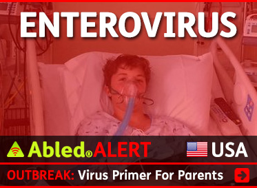 AbledALERT-Outbreak post link banner shows 13 year old Will Cornejo of Lone Tree, Colorado breathing with the help of an oxygen mask while lying in a hospital bed, while text in the foreground reads: Enterovirus. The headline reads: Outbreak: Virus Primer For Parents. Click here to go to the report.
