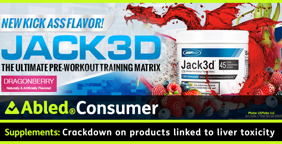 AbledConsumer post banner shows composite screen grab of the product Jack 3D from the USPlabs LLC website. The headline reads: Supplements: Crackdown on products linked to liver toxicity.