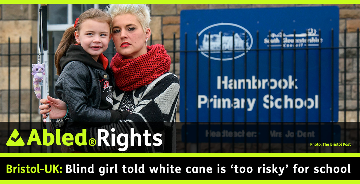 AbledRights Post banner shows a photo of Kristy Hooper and her 7 year-old daughter Lily-Grace standing outside the gates of Pembroke Primary School in Bristol, England. Kristy is holding her blind daughter's white navigation cane. The headline reads: Bristol, UK: Blind girl told white cane is 'too risky' for school.