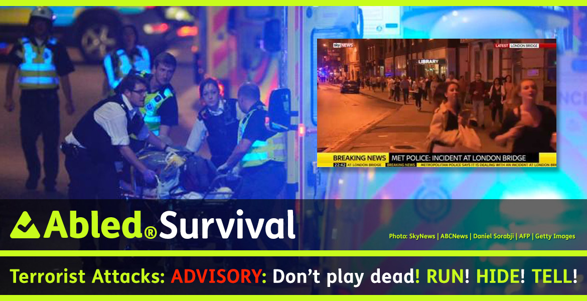 AbledSurvival: Terrorist Attacks: Advisory: Don't play dead! Run! Hide! Tell! Images: Photo of EMT personnel rushing a wounded person's stretcher to an ambulance. Inset- Video still from SkyNews shows people running away from the terror incident at London Bridge.