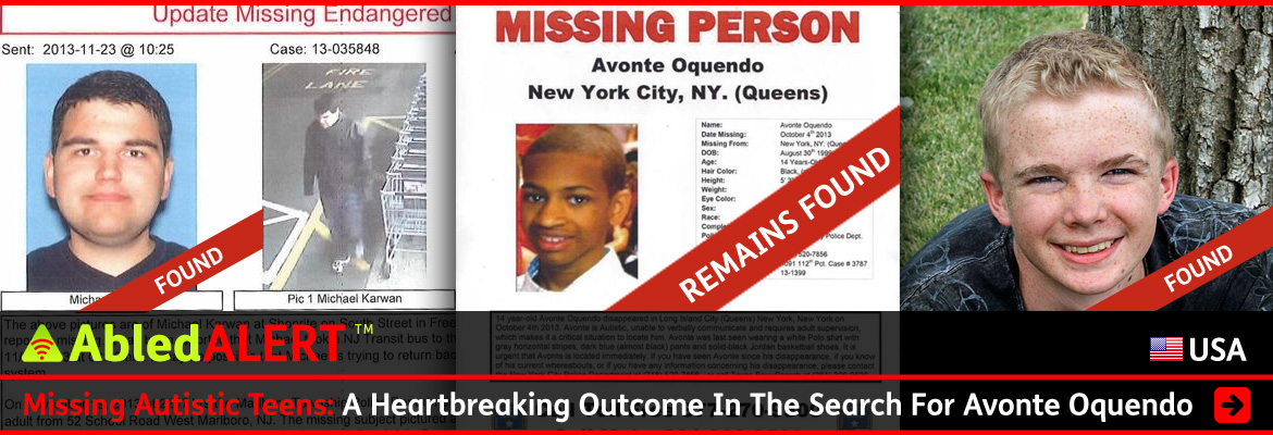 AbledAlert Post Banner shows photos from the posters of three missing autistic teen males. Two are marked with red banners and the words 'found', while the third read 'Remains Found'. The headline reads: Missing Autistic Teens: A Heartbreaking Outcome In The Search For Avonte Oquendo. Click here to go to the story