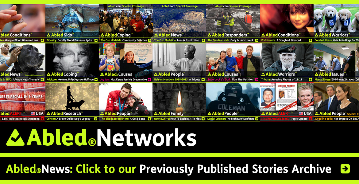 AbledNetworks link banner to AbledNews. The banner contains a montage of previously published stories. Click the banner to go to the archive page.
