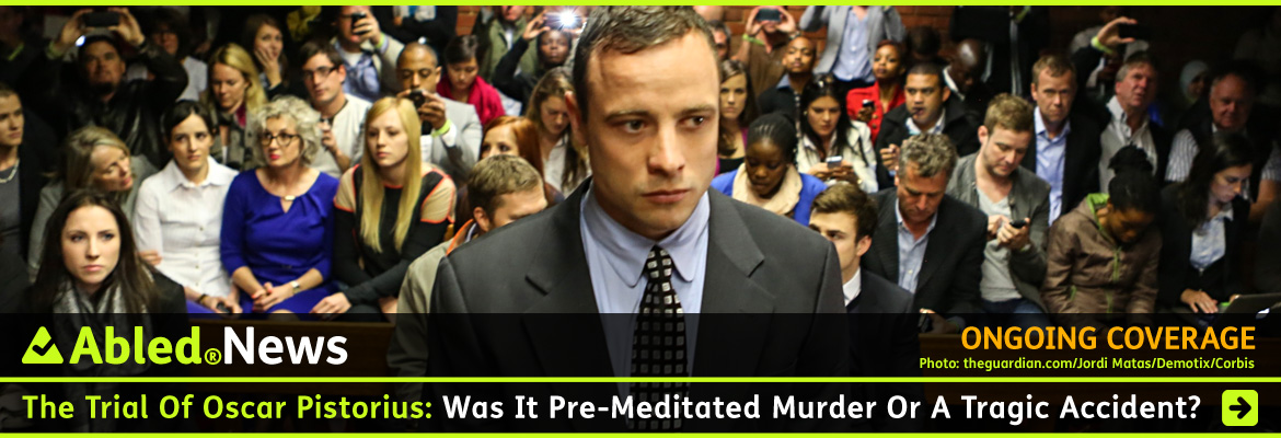 AbledNews Post link Banner shows a photo of Oscar Pistorius standing in the High Court in Pretoria facing the camera with a gallery of spectators behind him. The text reads: The Trial of Oscar Pistorius: Was it Pre-Meditated Murder Or A Tragic Accident? Click here to go to our special ongoing coverage page.