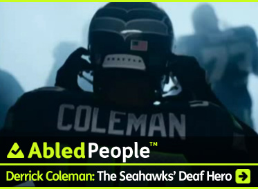 AbledPeople Post Link Banner shows a still-frame from a TV commercial for Duracell batteries featuring Derrick Coleman, a fullback for the NFL's Seattle Seahawks who has been deaf since the age of 3, putting his helmet on as he walks out to the stadium field. The text reads: Derrick Coleman, The Seahawks' Deaf Hero. He has been named Abled.com Person of the Month. Click here to go to the story.