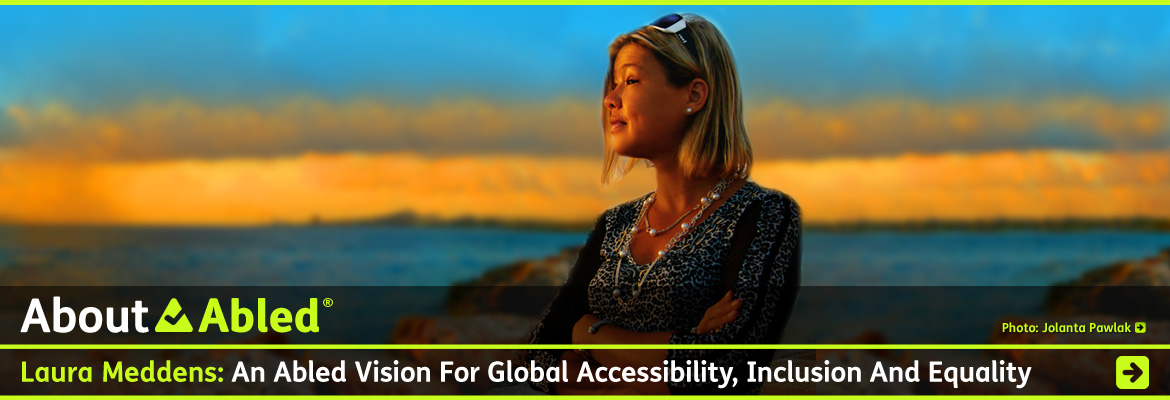AboutAbled link Banner shows Abled Co-Founder Laura Meddens looking out at the seaside at sunset in Curaçao with the text Laura Meddens: An Abled Vision For Global Accessibility, Inclusion and Equality. Click here to go to the AboutAbled page.