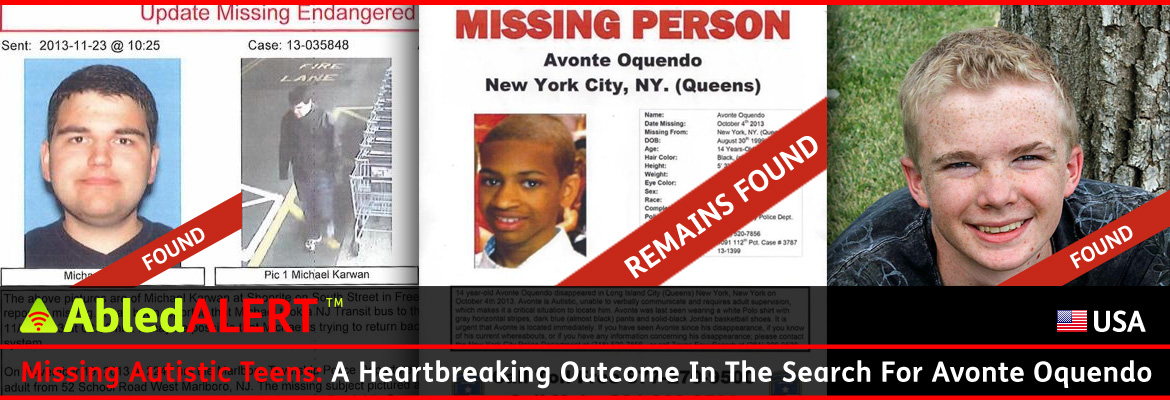 AbledAlert Post Banner shows photos from the posters of three missing autistic teen males. Two are marked with red banners and the words 'found', while the third read 'Remains Found'. The headline reads: Missing Autistic Teens: A Heartbreaking Outcome In The Search For Avonte Oquendo.