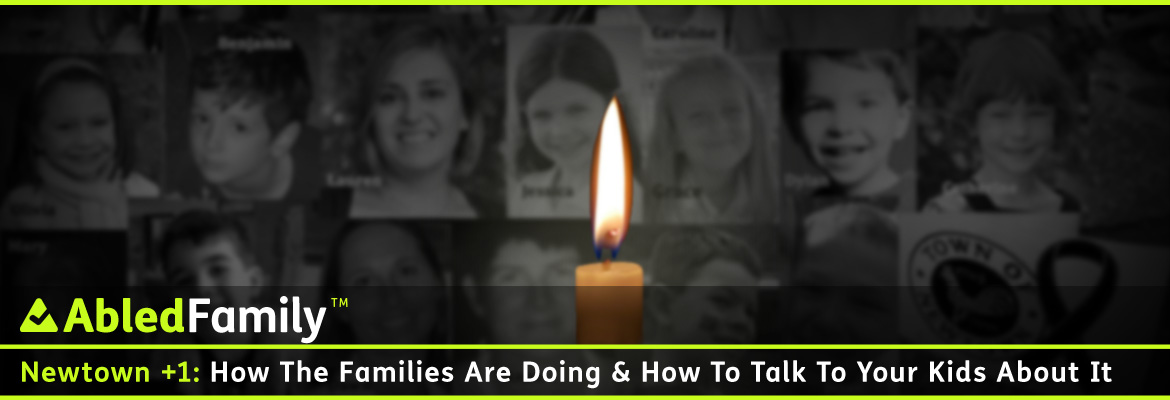 AbledFamily Post banner shows a single candle burning in front of a black and white montage of the victims of the Sandy Hook Elementary massacre in Newton, Connecticut with the headline: Newton +1: How the families are doing and How to talk to your children about it.