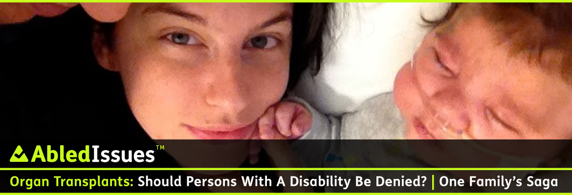 AbledIssues Post banner shows a photo of Autumn Chenkus lying on a pillow holding the finger of her infant son Maverick, who has an oxygen tube around his cheeks and in his nose. We see a bit of his father Charlie Higgs nose and mouth at the top left edge of the photo. The headline reads: Abled Issues: Organ Transplants: Should persons with a disability be denied? | One family's saga.