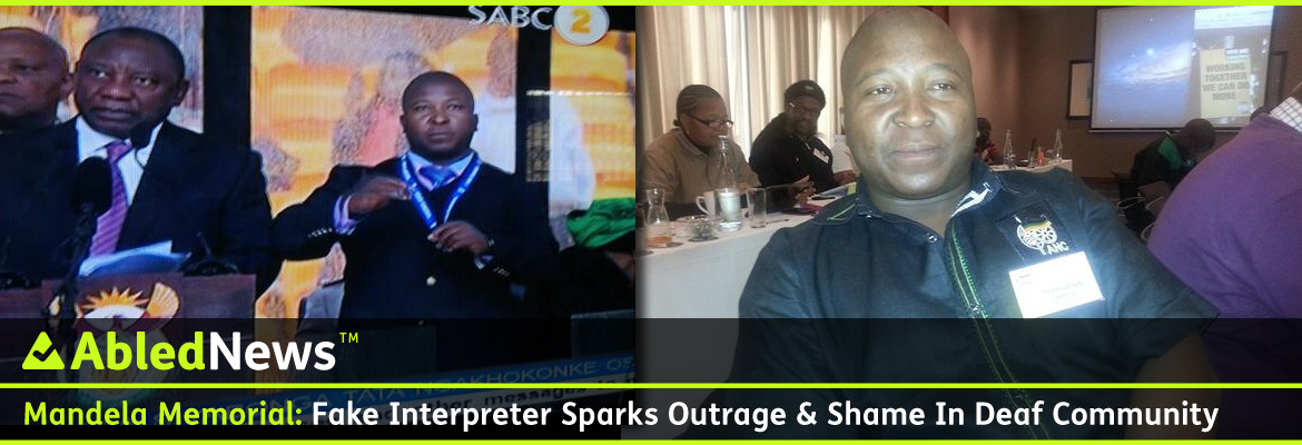 AbledNews post banner has the headline: Mandela Memorial: Fake Interpreter Sparks Outrage and Shame In Deaf Community. The man - identified as Thami Jantjie, a member of Nelson Mandela's political party, the African National Congress, is seen in a TV screengrab from the service and in a photo that appears on his facebook page.