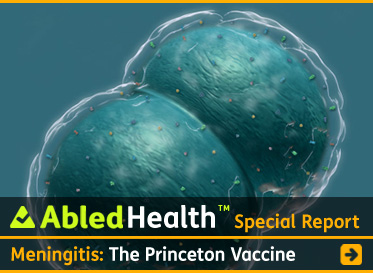 AbledHealth Special Report link box shows meningococcal bacteria under an electron microscope with the headline Meningitis: The princeton Vaccine. Click here to go to the story.