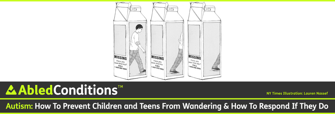 AbledConditions Post Banner shows a New York Times illustration by Lauren Nassef depicting three open milk cartons seen at an angle with a 'Missing' message on one side and the image of a male teenager 'walking' through the side panels. The headline reads: Autism: How to prevent children and teens from wandering and how to respond if they do.
