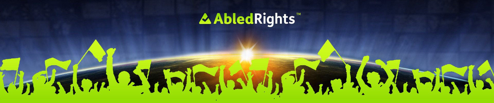 AbledRights Page Banner shows gradient green silhouettes of protesters waving flags and holding fists aloft against a photo showing sunrise over the curve of the Earth as seen from space with the AbledRights logo above it.