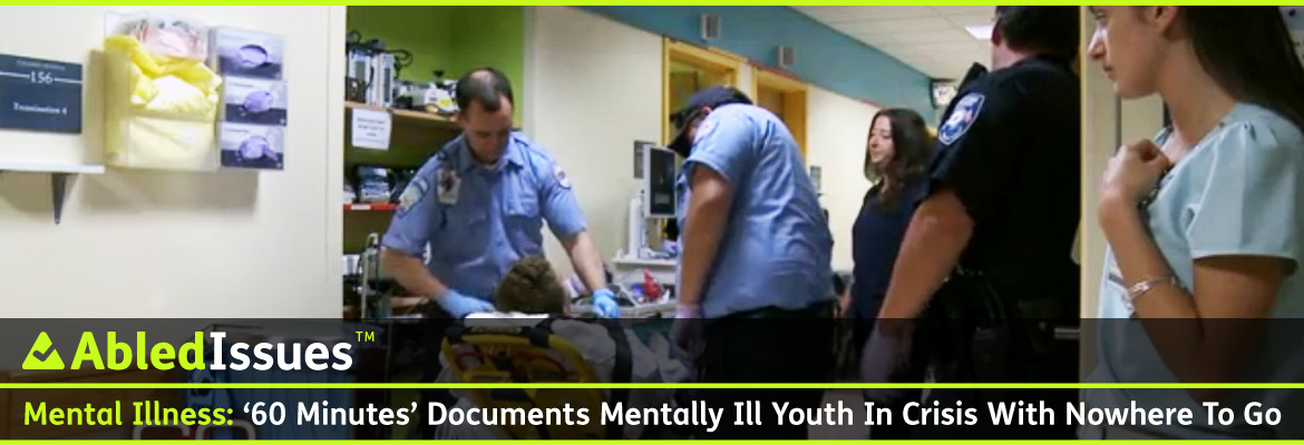 AbledIssues Post Banner shows a video frame of a young person with a mental illness strapped into a yellow ambulance gurney being attended to by paramedics in a hospital corridor while hospital staff look on. The headline reads: Mental Illness: '60 Minutes' Documents Mentally Ill Youth In Crisis With Nowhere To Go.