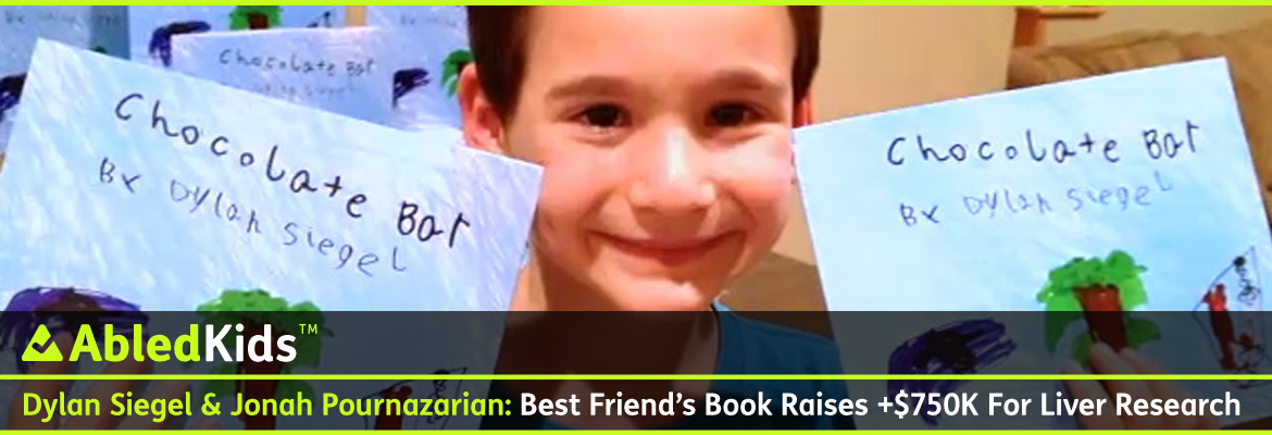 AbledKids Post Banner shows a video still from ABC News of 7 year-old Dylan Siegel holding up a copy of his hand-drawn book 'Chocolate Bar'. The headline reads: AbledKids: Dylan Siegel and Jonah Pournazarian: Best friend's book raises over 750 thousand dollars for liver research.