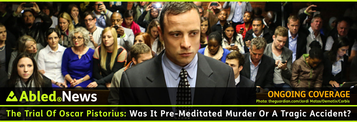 AbledNews Post Banner shows a photo of Oscar Pistorius standing in the High Court in Pretoria facing the camera with a gallery of spectators behind him. The text reads: The Trial of Oscar Pistorius: Was it Pre-Meditated Murder Or A Tragic Accident?