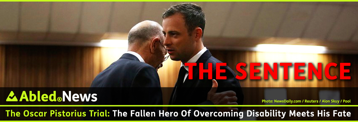 AbledNews Post link banner headline shows a photo of Oscar Pistorius getting a hug from his uncle, Arnold Pistorius, before the verdict is read in the North Gauteng High Court in Pretoria. They are both dressed in suits with ties Large red letters: 'The Sentence' are super-imposed over the photo. The headline reads: The Oscar Pistorius Trial: The Fallen Hero of Overcoming Disability Meets His Fate.