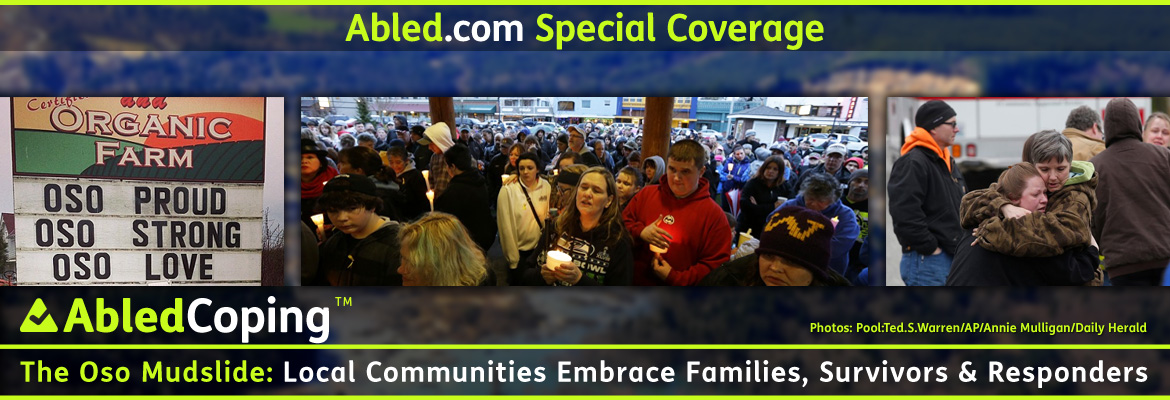 AbledCoping Special Coverage Banner shows three photos. The first on the left is a photo of a roadside sign at an organic farm that reads 'Oso Proud, Oso Strong, Oso Love'. The center photo shows residents in nearby Arlington, Washington gathered at a candlelight vigit, while the third shows residents in the Steelhead Neighborhood gathered near emergency vehicles and two women embracing and comforting each other. All three photos are in the foreground with a larger photo of the mudslide area blurred in the background. The headline reads: AbledCoping: The Oso Mudslide: Local Communities Embrace Families, Survivors and Responders.