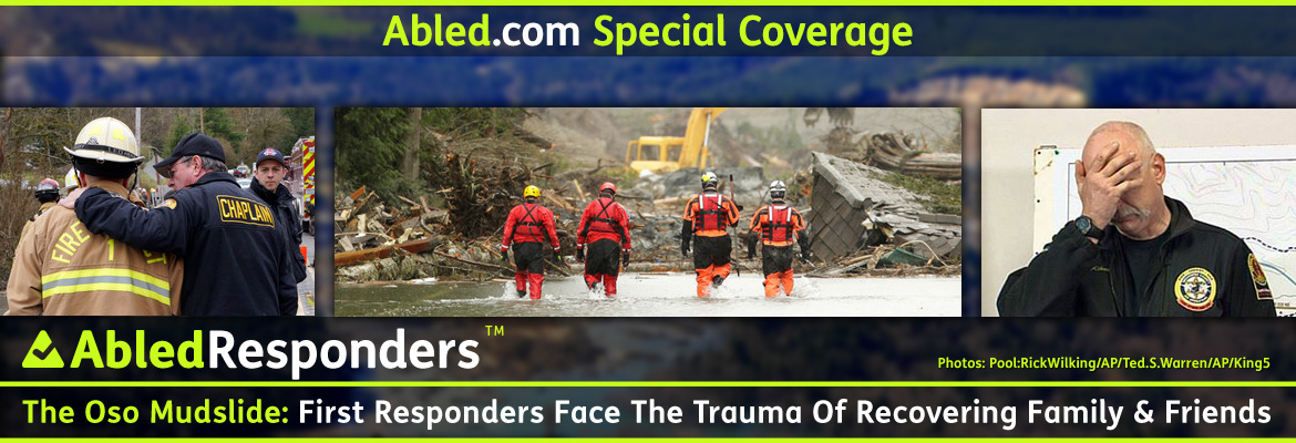 AbledReponders Special Coverage Post Banner shows three photos in the foreground in front of a blurred photo of the mudslide landscape. The first photo on the left shows a field chaplain with his arm around a firefighter's shoulder comforting him. The center photo shows 4 search and rescue responders walking side by side in knee-deep water dressed in orange protective gear as they head toward a collapsed house and a front-end loader in the distance. The photo on the right shows an member of the emergency management team covering his face with his right hand as he gets emotional during a press briefing. The headline reads: The Oso Mudslide: First Responders Face The Trauma Of Recovering Family And Friends.