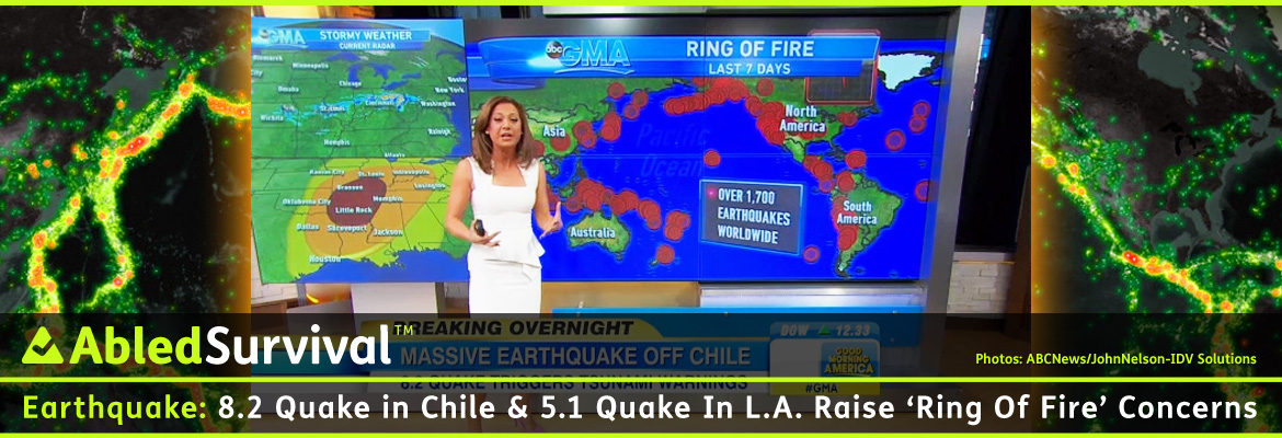 AbledSurvival post banner shows a screen shot from ABCNews Good Morning America's weather center with the one of the hosts standing in front of a large screen monitor showing the Pacific 'Ring of Fire' of volcanoes and earthquake zones. The Headline reads, 8.2 earthquake in Chile and 5.1 Quake in L.A. Raise Concerns About 'Ring of Fire'.