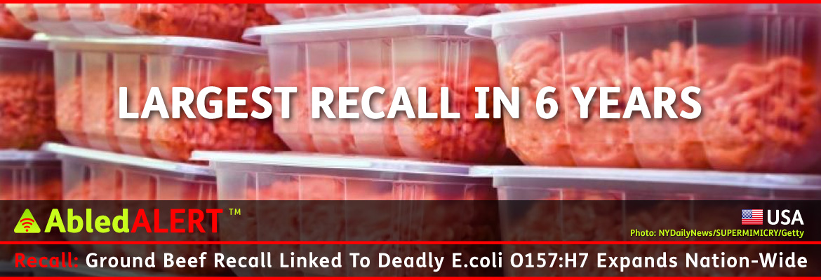 AbledALERT banner shows clear plastic containers of ground beef stacked on top of each other. A headline over the photo reads: Largest recall in 6 years. The main headline reads: Ground beef recall linked to deadly E.coli 0157:H7 Expands nation-wide.